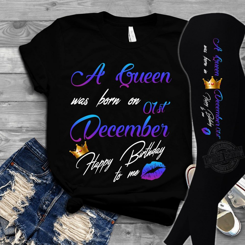 A queen was born on 01st december happy birthday to me Shirt