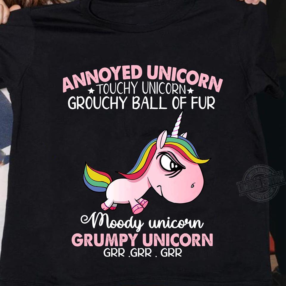 Annoyed unicorn touchy unicorn grouchy ball of fur moody unicorn Shirt