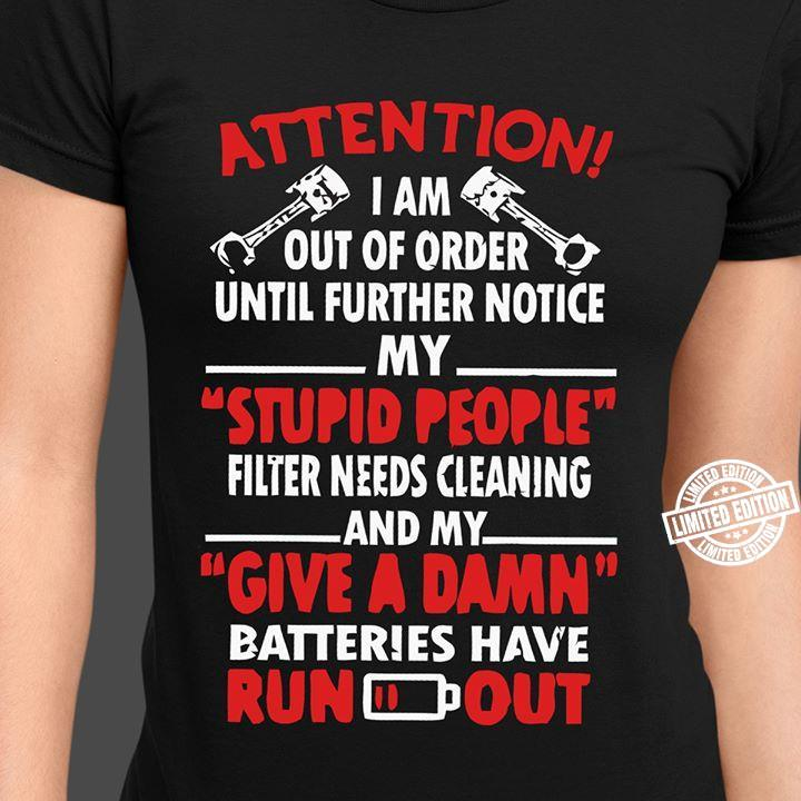 Attention i am out of order until further notice my stupis people shirt