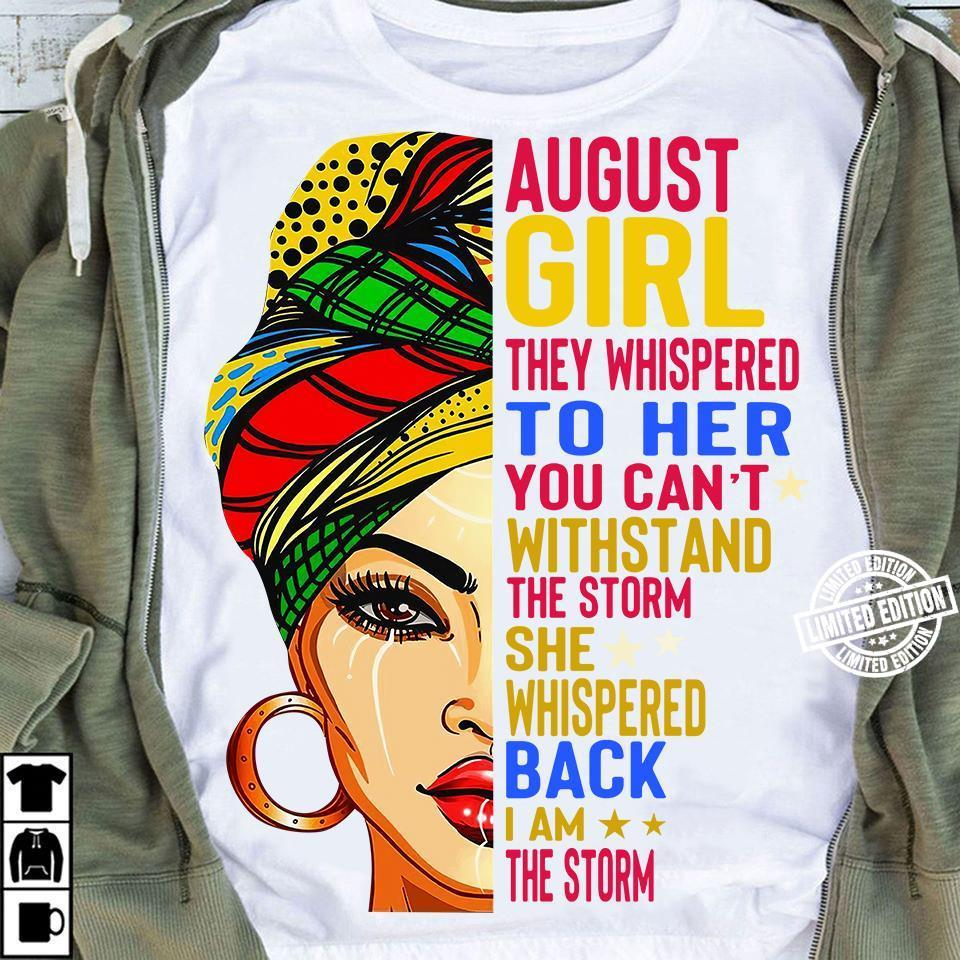 August girl they whispered to her you cannot withstand the storm shirt