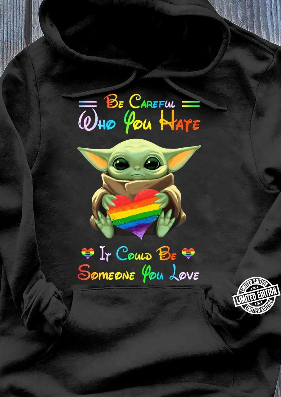 Baby Yoda be careful who you hate if could be someone you love shirt