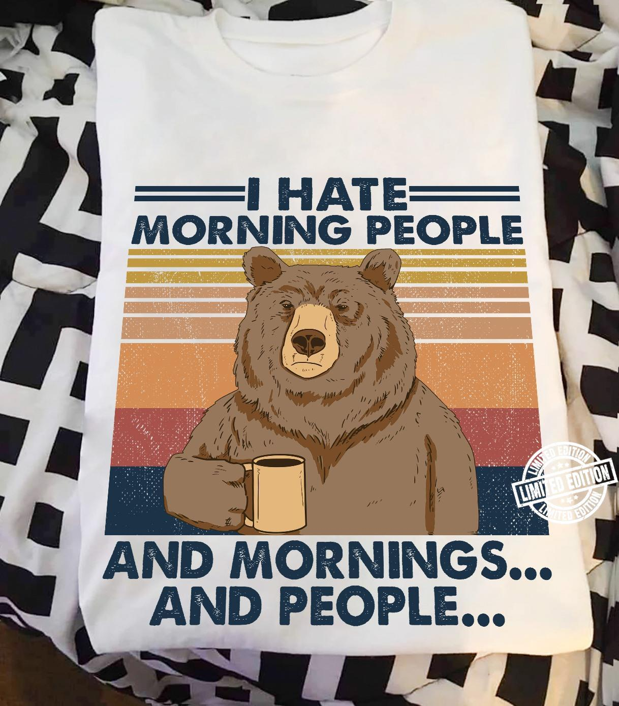 Bear i hate morning people and mornings and people shirt