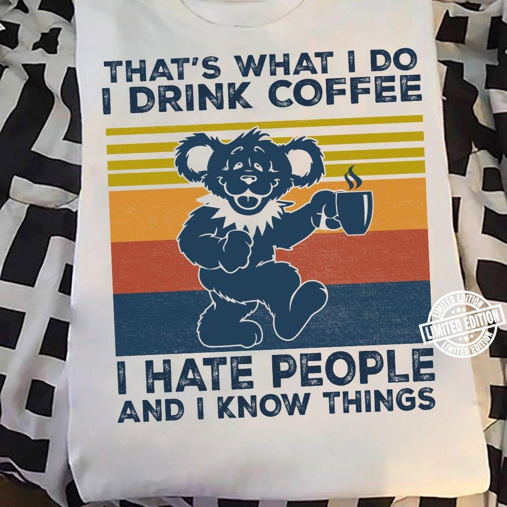 BearThat's what i do i drink coffee i have people shirt - Copy
