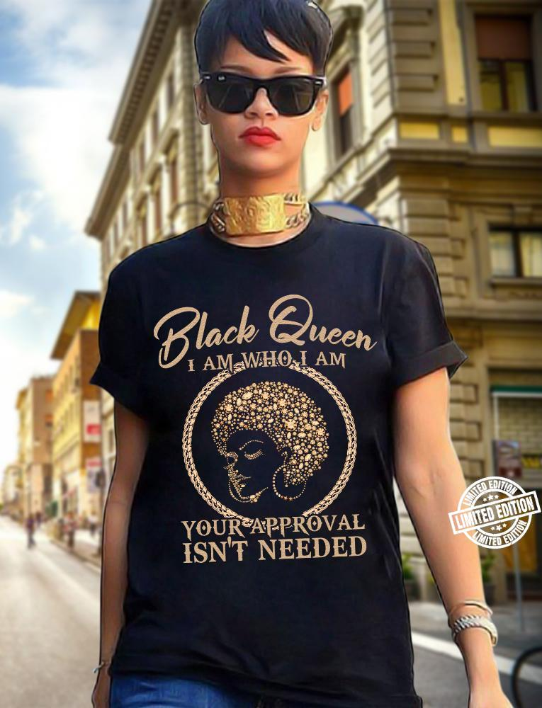 Black Queen I am who I am your approval isn't needed shirt 1