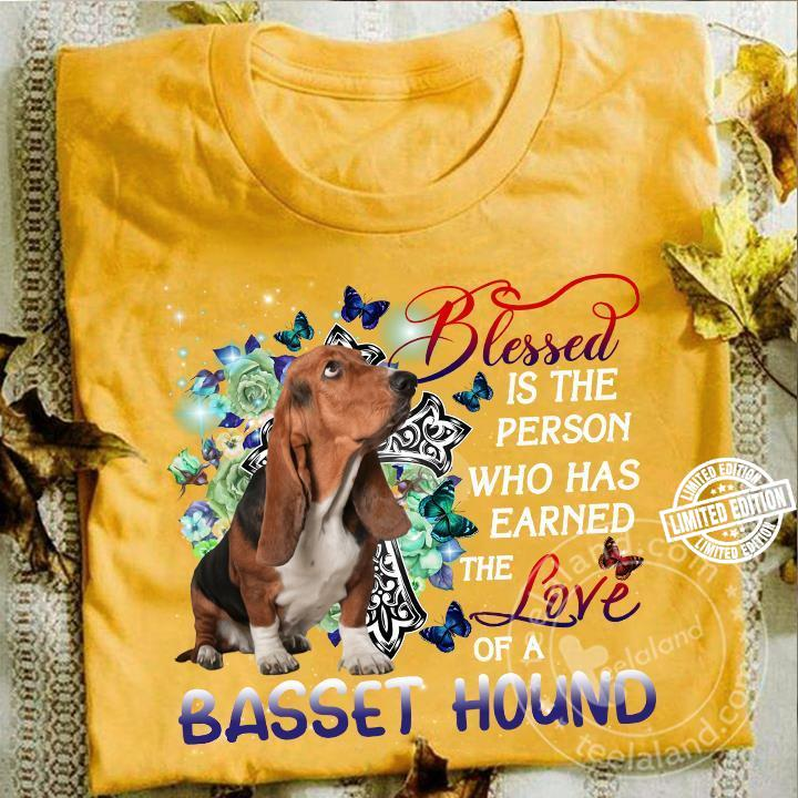 Blessed is the person who has earned the love of a basset hound shirt