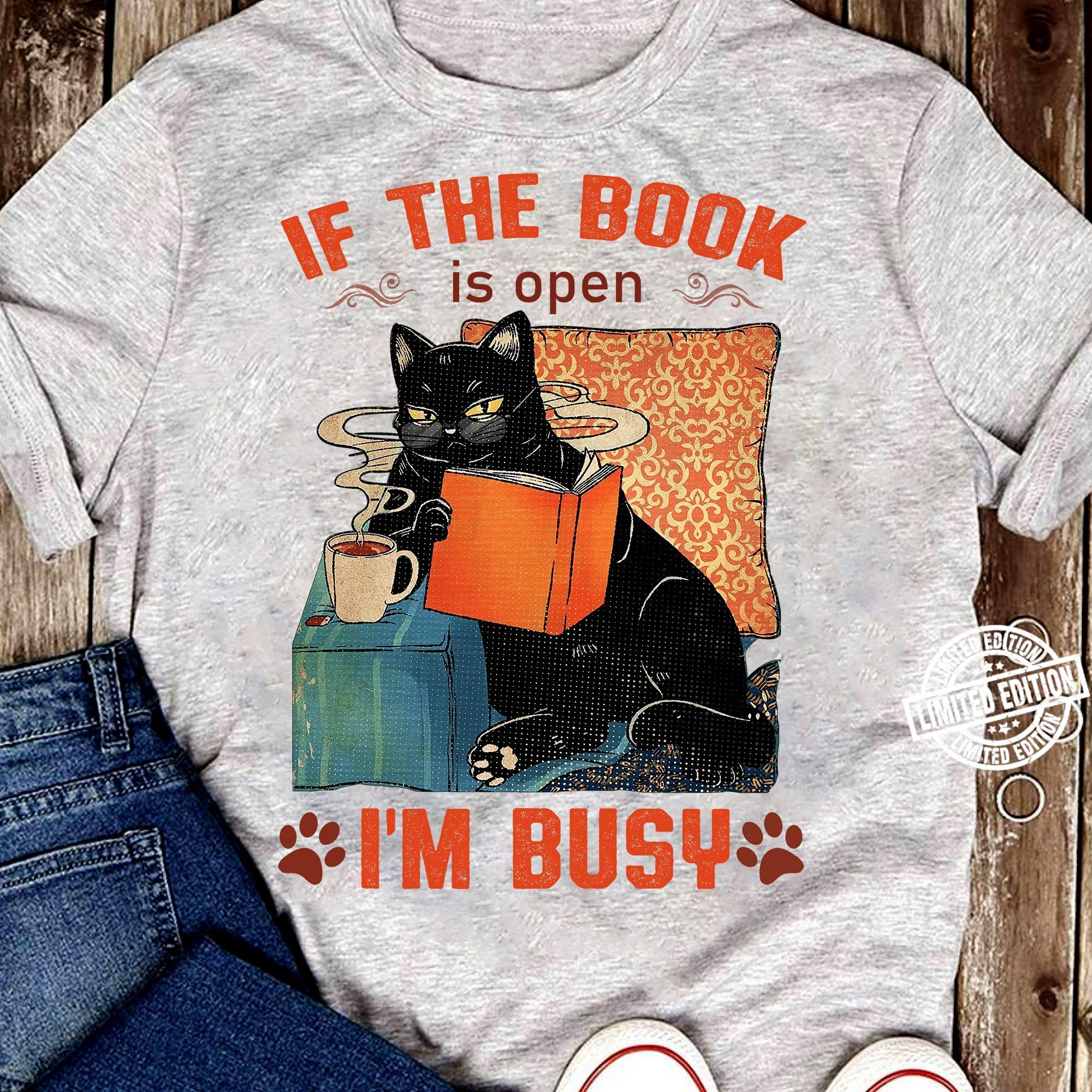 Cat If the book is open i'm busy shirt