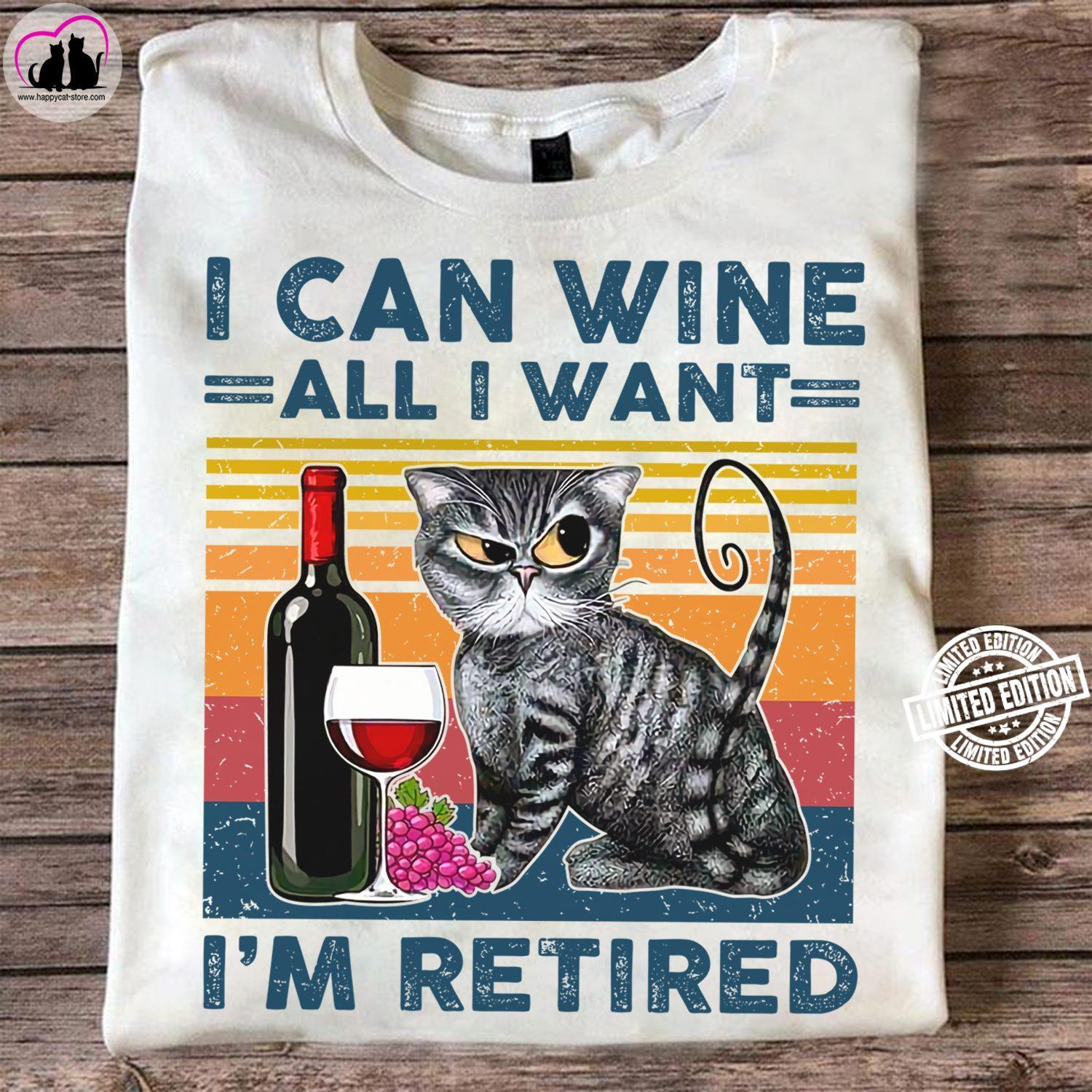 Cat and wine I can wine all i want i'm retired shirt