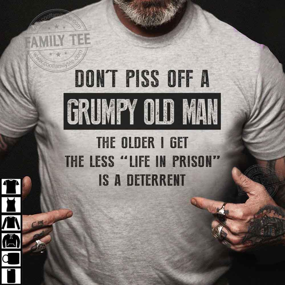 Don't piss off a grumpy old man the older I get the less life in prison Shirt