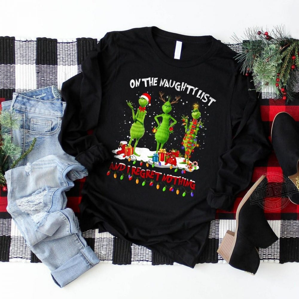 Grinch On the naughty list and I regret nothing Shirt