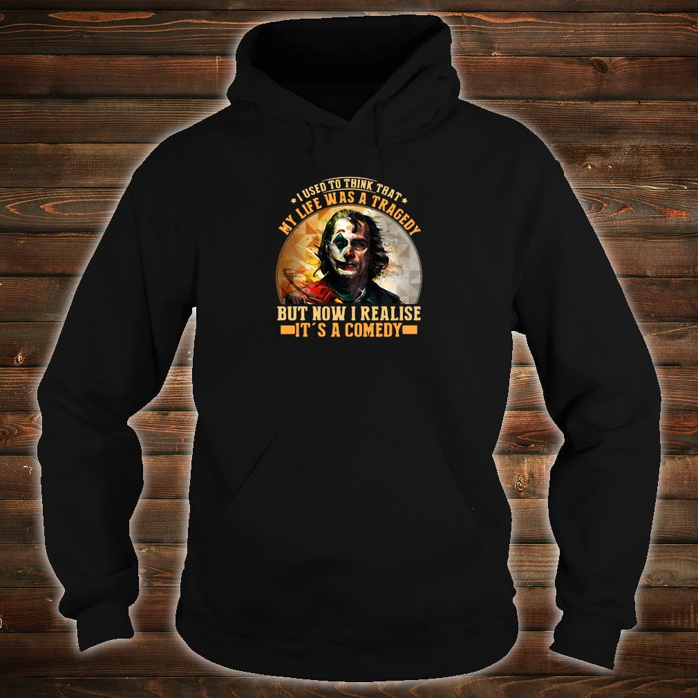 I used to think that my life was a tragedy but now i realise it's a comedy shirt hoodie