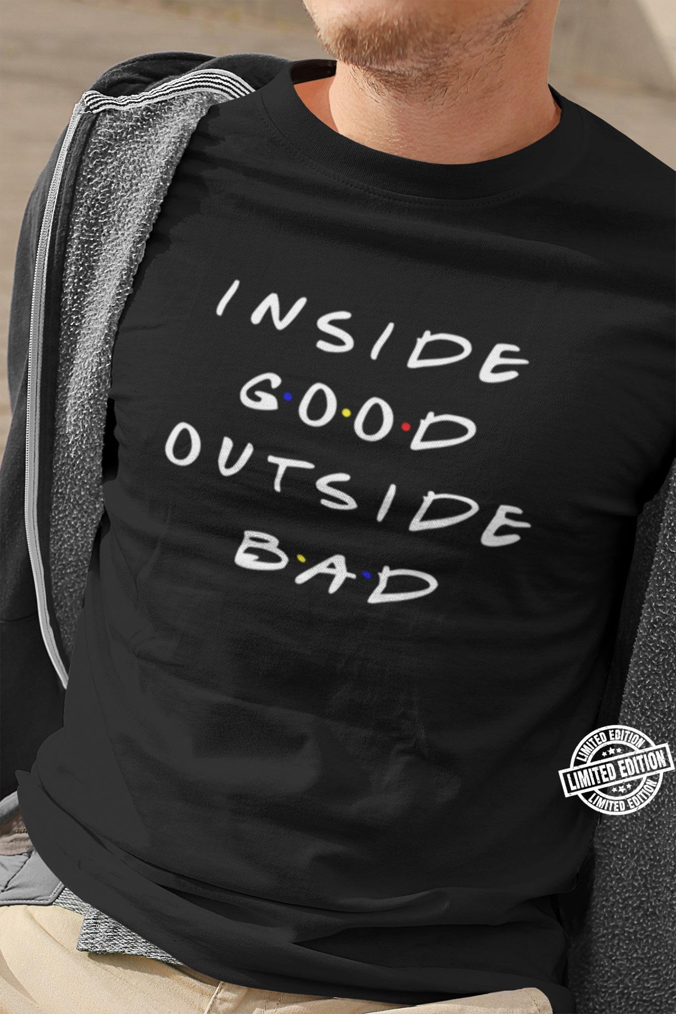Inside good outside bad shirt