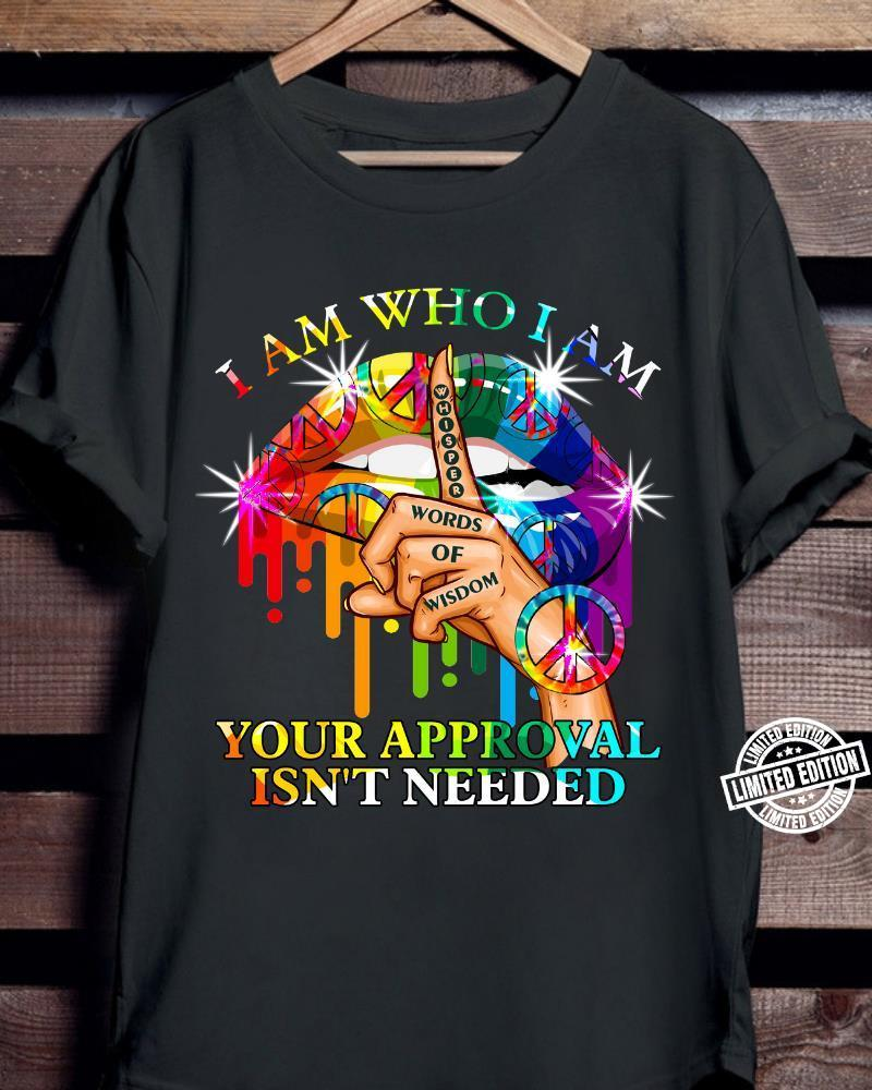 Lip lgbt I am who i am your approval isn't needed shirt