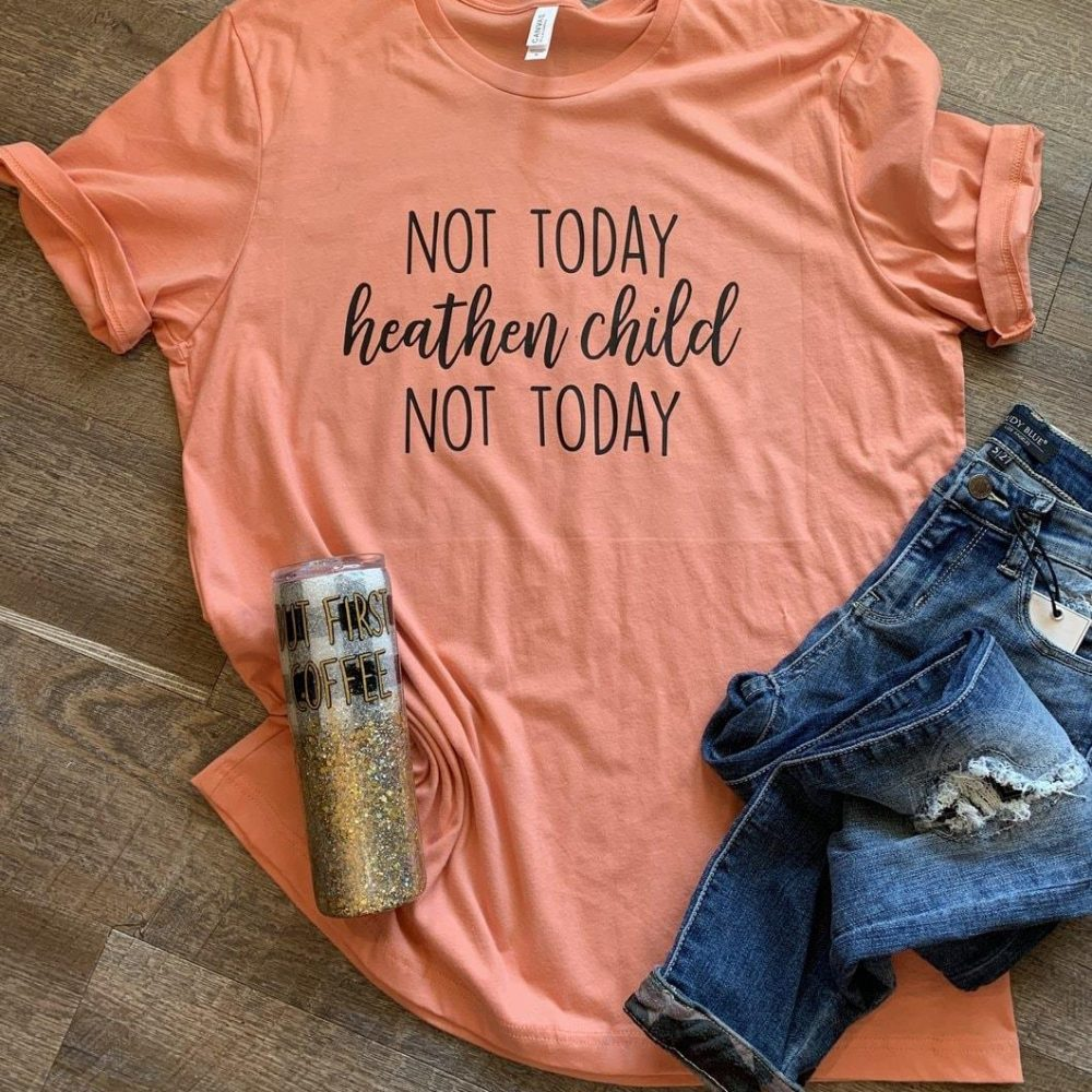 Not todat heathen child not today Shirt
