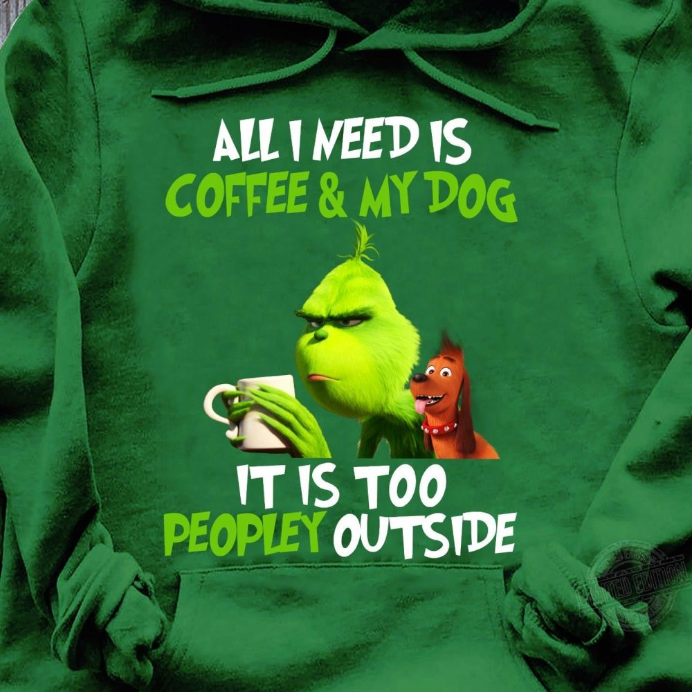 Official Grinch and Max All I need is coffee and my dog it is too peopley outside Shirt