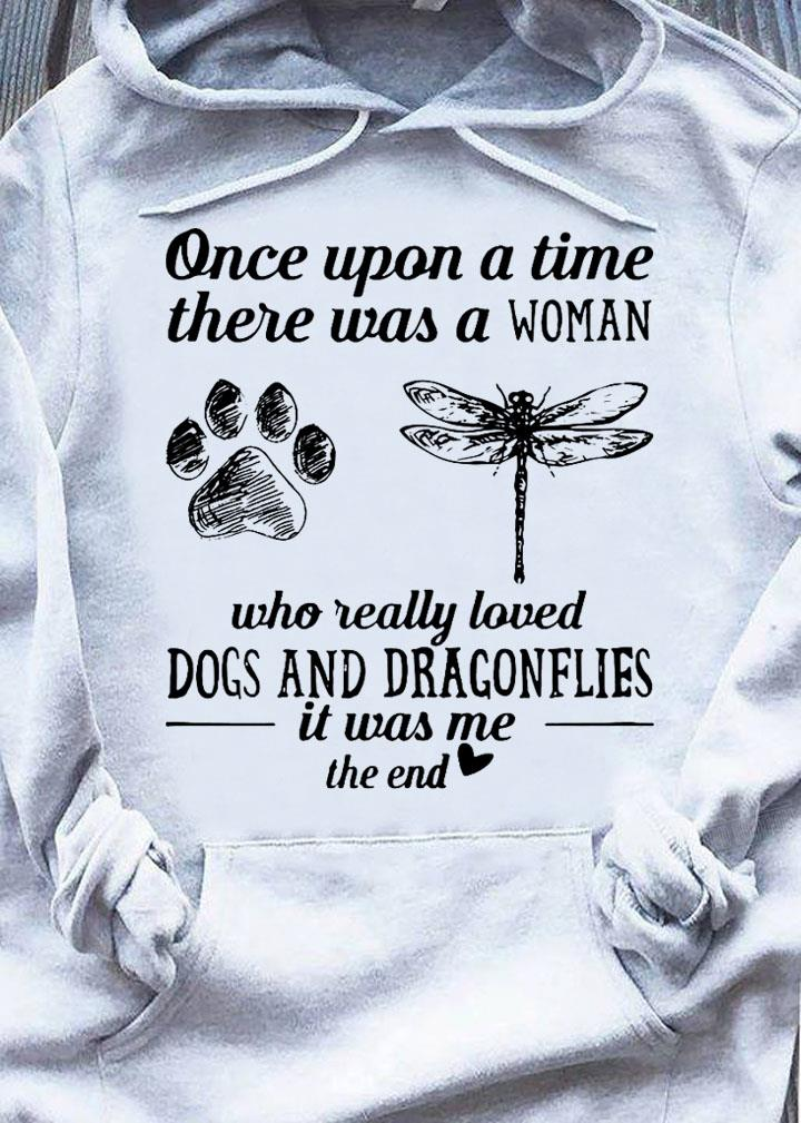 Once upon a time there was a woman who really loved dogs and dragonflies it was me Shirt