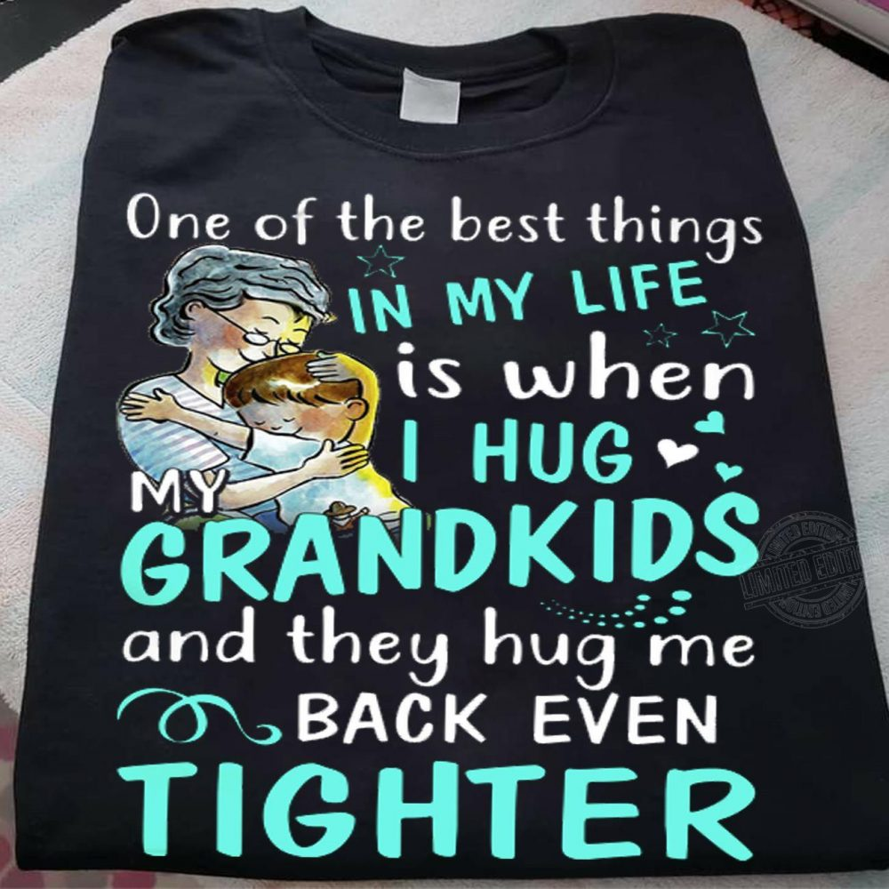 One of the best things in my life is when I hug my grandkids and they hug me Shirt