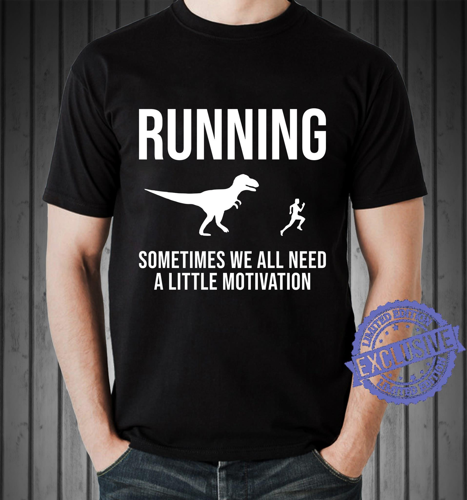 Running sometimes we all need a little motivation shirt