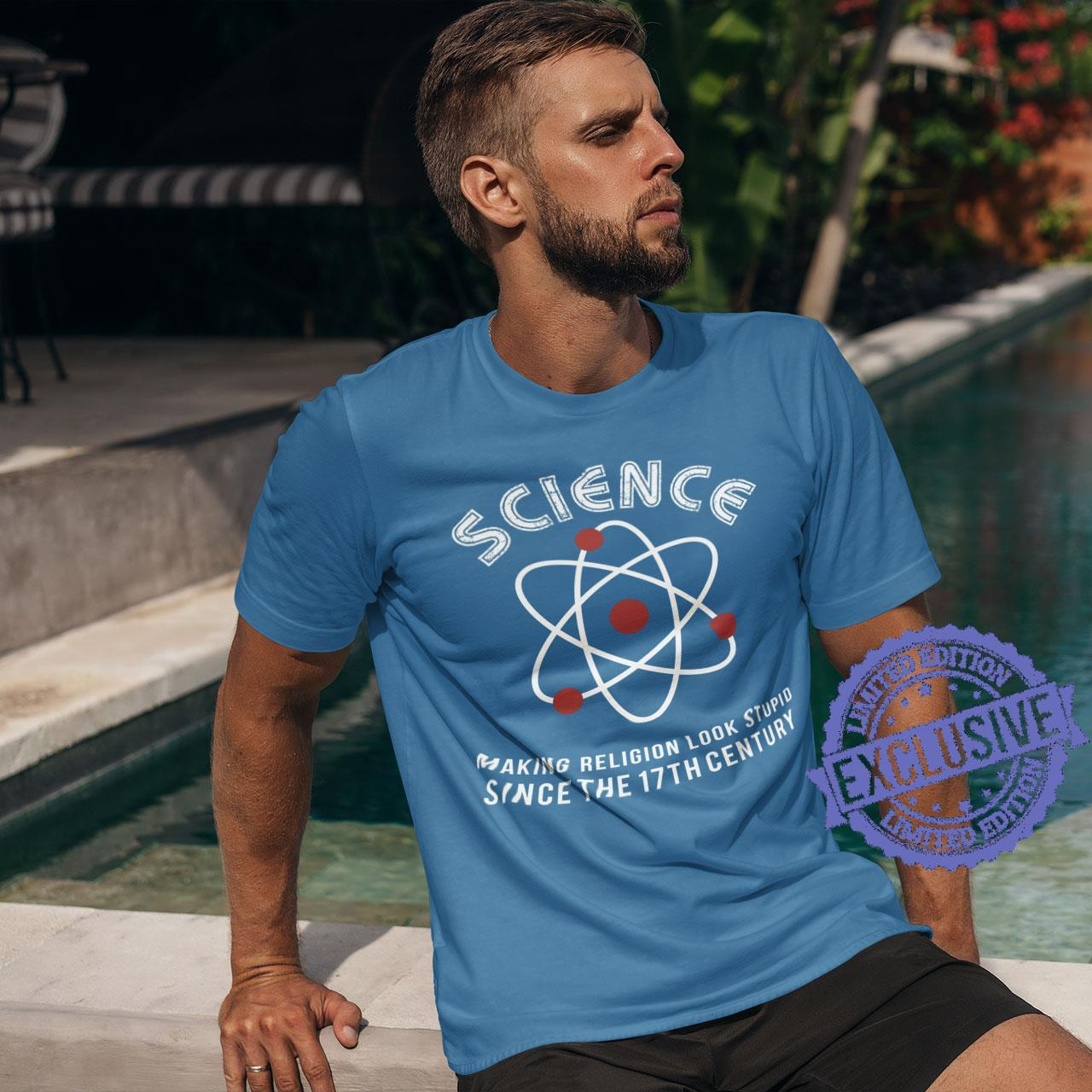 Science making religion look stupid since the 17th century shirt
