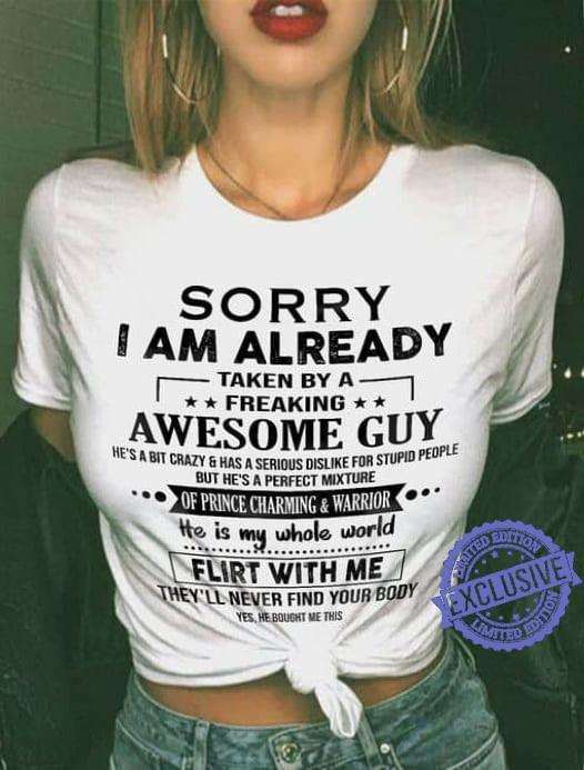Sorry i am already taken by a freaking awesome guy shirt