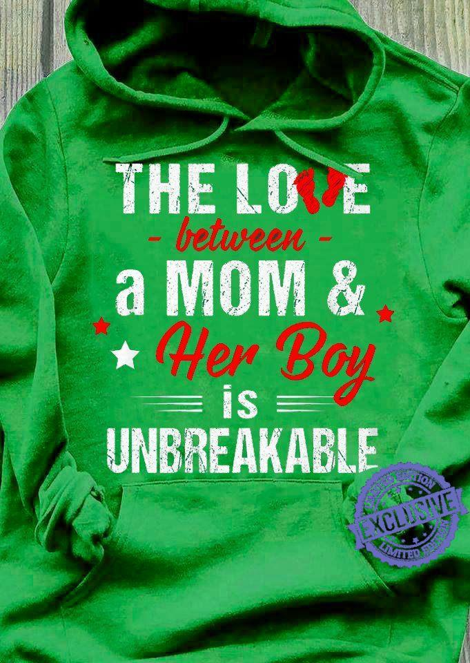 The love between a mom her boy is unbreakable shirt