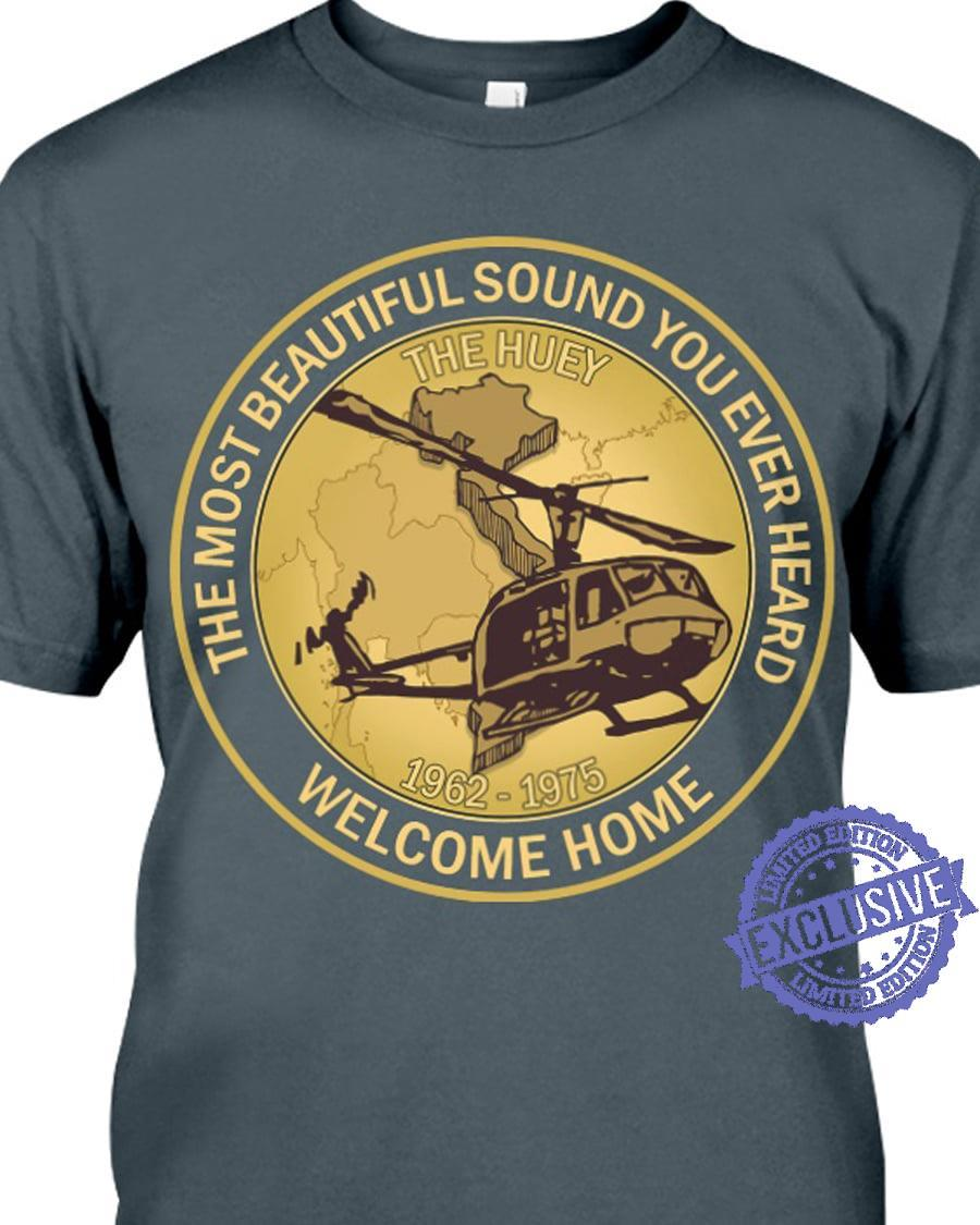 The most beautiful sound you ever heard welcome home the huey 1962 19975 shirt