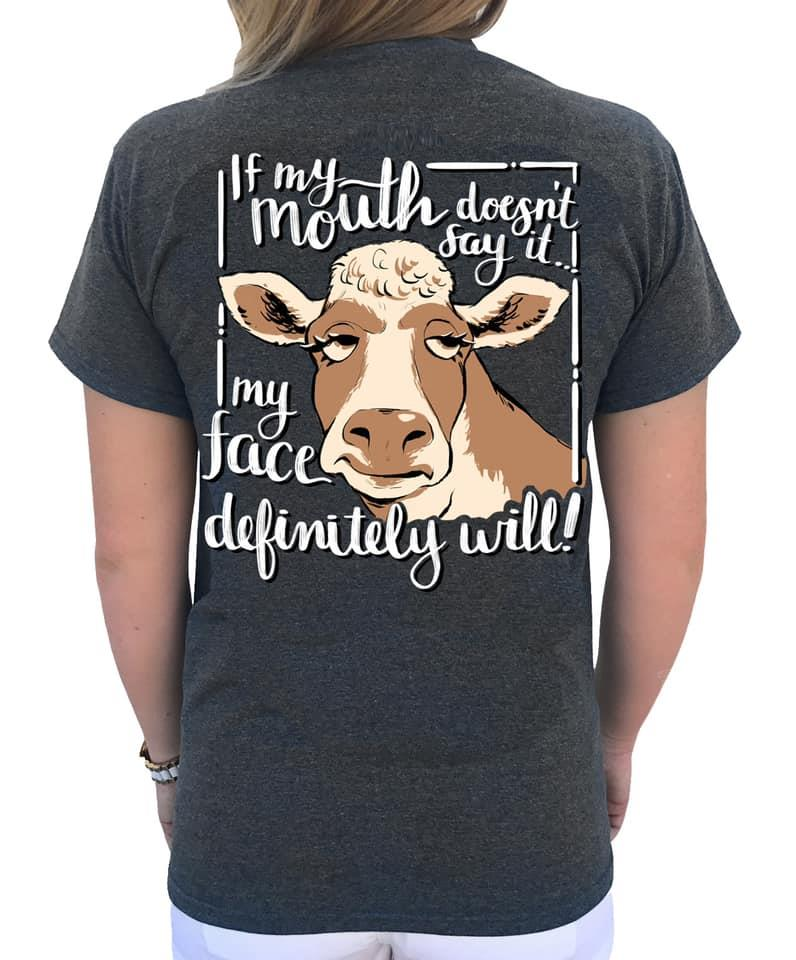 cow If my mouth doesn't say it my face definitely will Shirt